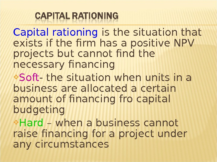Capital rationing  is the situation that exists if the firm has a positive NPV projects