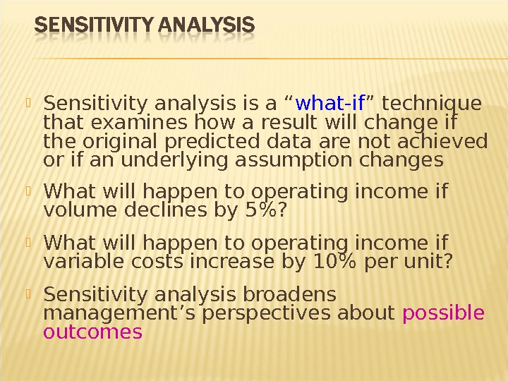 "Sensitivity analysis is a "" what-if "" technique that examines how a result will change"