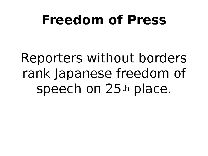 Freedom of Press Reporters without borders rank Japanese freedom of speech on 25 th place.