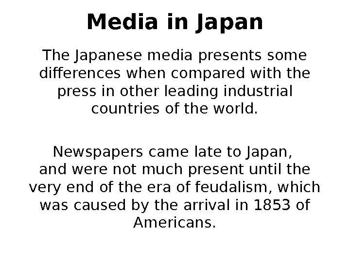 Media in Japan The Japanese media presents some differences when compared with the press in other
