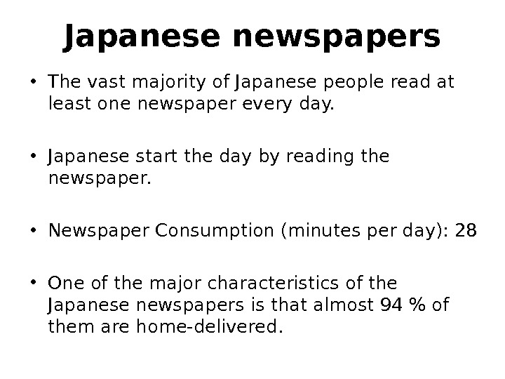 Japanese newspapers • The vast majority of Japanese people read at least one newspaper every day.