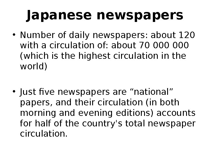Japanese newspapers • Number of daily newspapers: about 120 with a circulation of: about 70 000