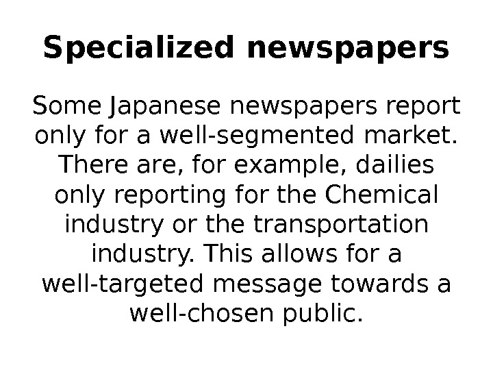 Specialized newspapers Some Japanese newspapers report only for a well-segmented market.  There are, for example,