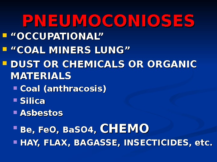 "PNEUMOCONIOSES """" OCCUPATIONAL"" """" COAL MINERS LUNG"" DUST OR CHEMICALS OR ORGANIC MATERIALS Coal (anthracosis) Silica"