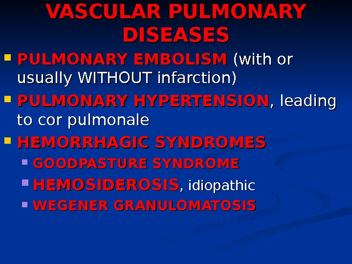 VASCULAR PULMONARY DISEASES PULMONARY EMBOLISM  (with or usually WITHOUT infarction) PULMONARY HYPERTENSION , leading to