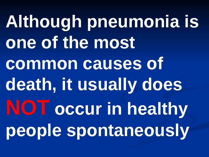 Although pneumonia is one of the most common causes of death, it usually does NOT