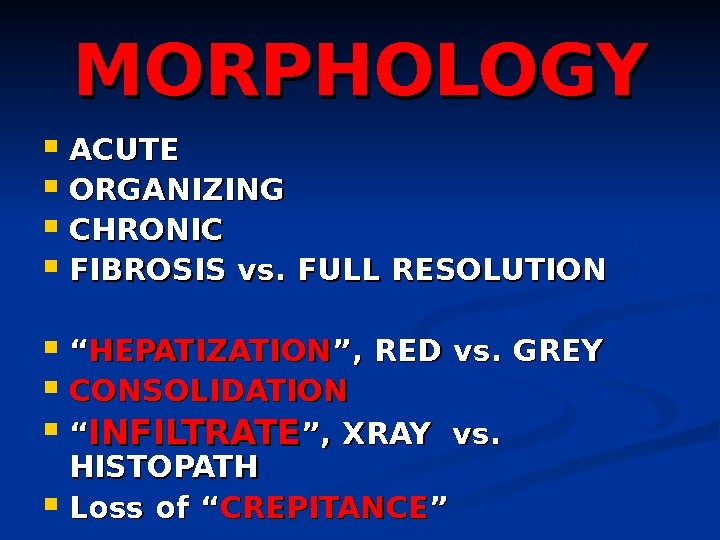 "MORPHOLOGY ACUTE ORGANIZING CHRONIC FIBROSIS vs. FULL RESOLUTION """" HEPATIZATION "", RED vs. GREY CONSOLIDATION """""