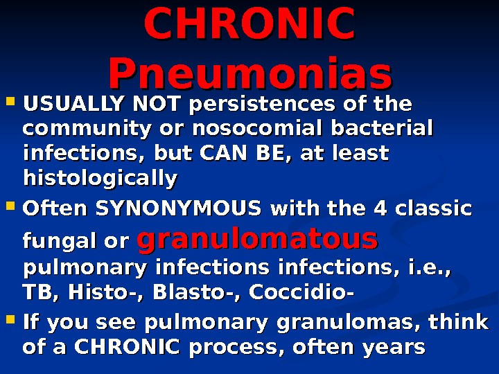 CHRONIC Pneumonias USUALLY NOT persistences of the community or nosocomial bacterial infections, but CAN BE, at