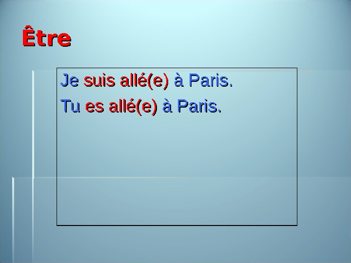 Être Je Je suis all é(e) à Paris. Tu Tu es all é(e) à Paris.