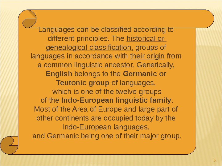 5 Languages can be classified according to different principles. The historical or genealogical classification,  groups