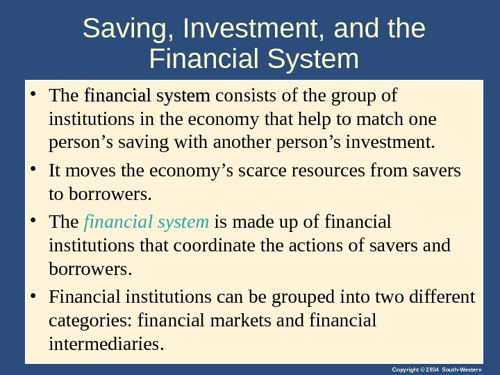Copyright © 2004 South-Western. Saving, Investment, and the Financial System • The financial system consists of