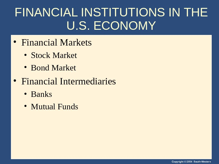 Copyright © 2004 South-Western. FINANCIAL INSTITUTIONS IN THE U. S. ECONOMY • Financial Markets • Stock