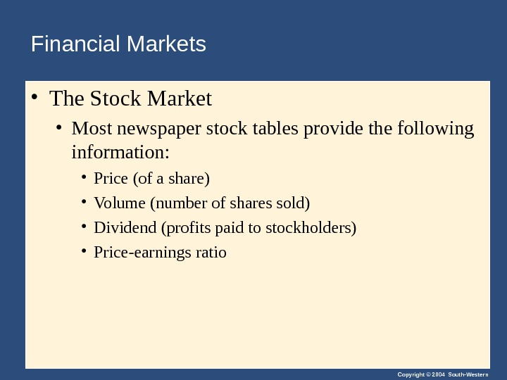 Copyright © 2004 South-Western. Financial Markets  • The Stock Market • Most newspaper stock tables