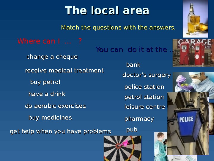 The local area change a cheque get help when you have problems have a drink receive