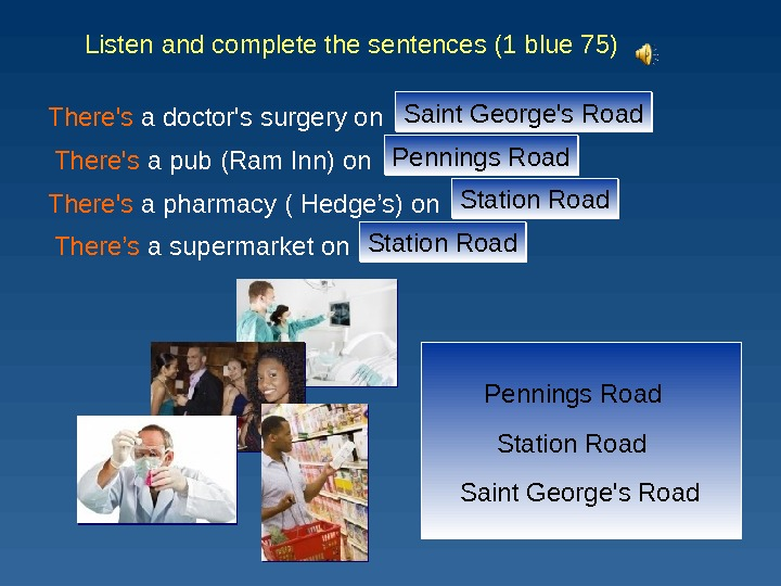 Pennings Road Station Road Saint George's Road. Listen and с omplete  the sentences (1 blue