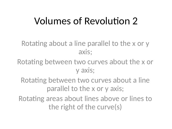 Volumes of Revolution 2 Rotating about a line parallel to the x or y axis; Rotating
