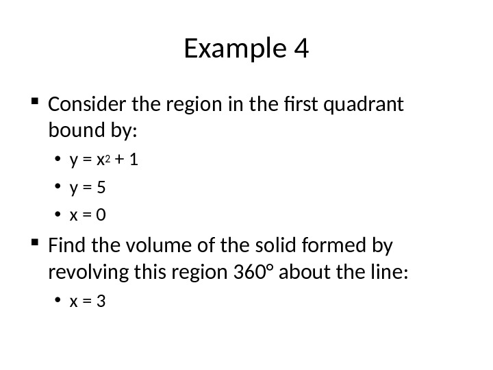Example 4 Consider the region in the first quadrant bound by:  • y = x