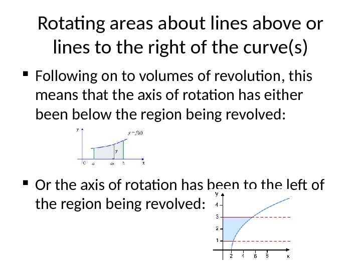 Rotating areas about lines above or lines to the right of the curve(s) Following on to