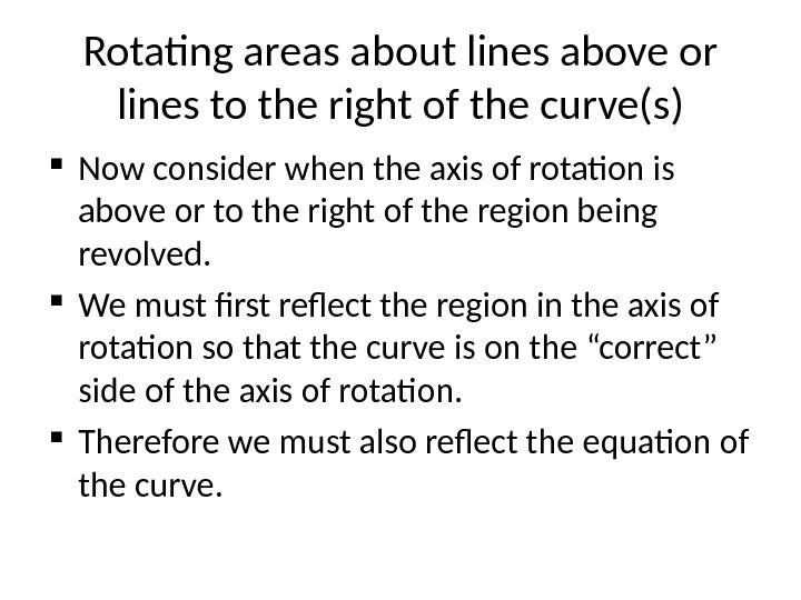 Rotating areas about lines above or lines to the right of the curve(s) Now consider when