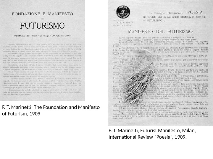 F. T. Marinetti, The Foundation and Manifesto of Futurism, 1909 F. T. Marinetti, Futurist Manifesto, Milan,
