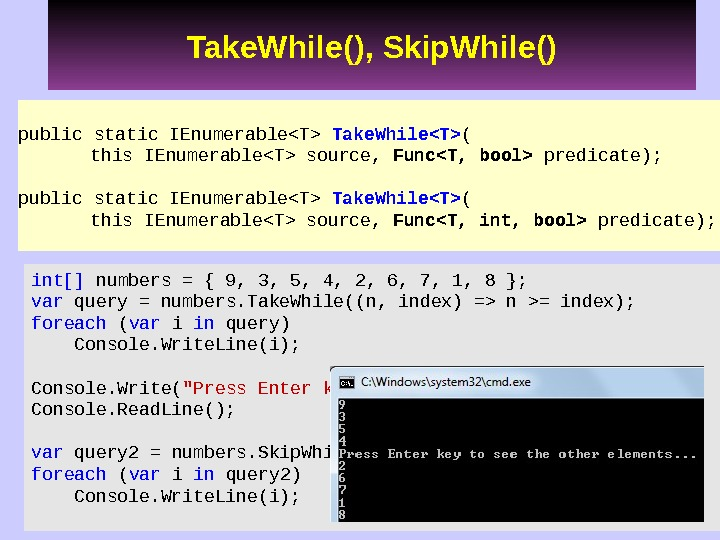 public static IEnumerableT Take. WhileT ( this IEnumerableT source,  FuncT, bool predicate); public static