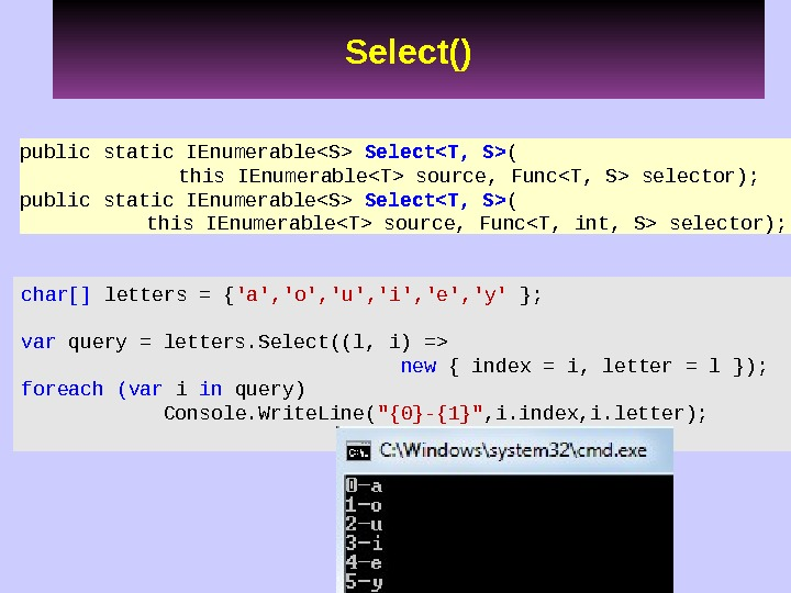 public static IEnumerableS SelectT, S ( this IEnumerableT source, FuncT, S selector); public static IEnumerableS SelectT,