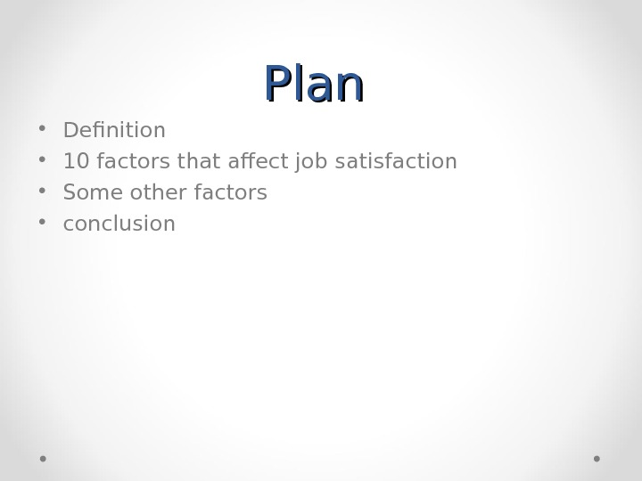 Plan  • Definition • 10 factors that affect job satisfaction • Some other factors •