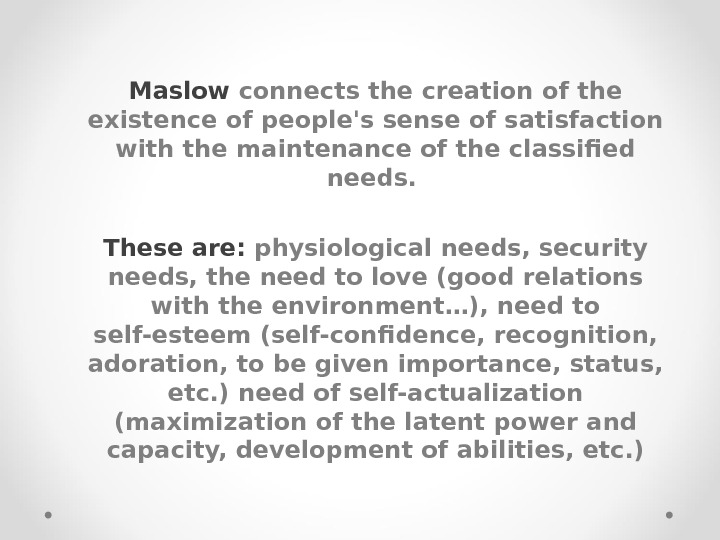 Maslow connects the creation of the existence of people's sense of satisfaction with the maintenance of