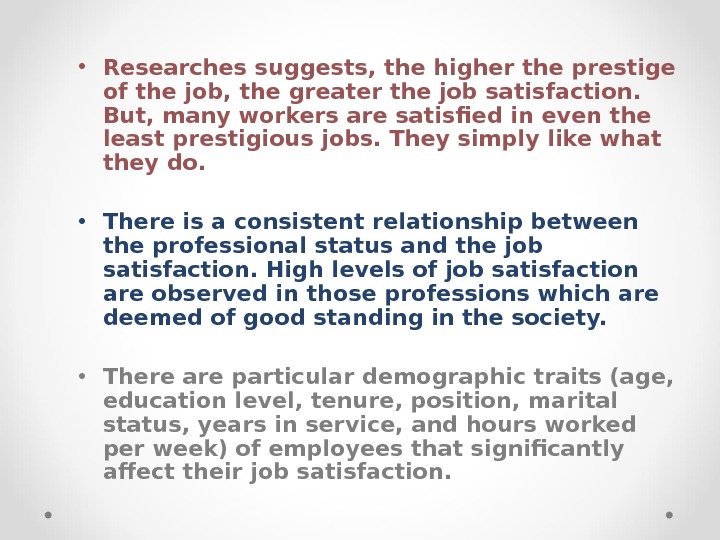 • Researches suggests, the higher the prestige of the job, the greater the job satisfaction.
