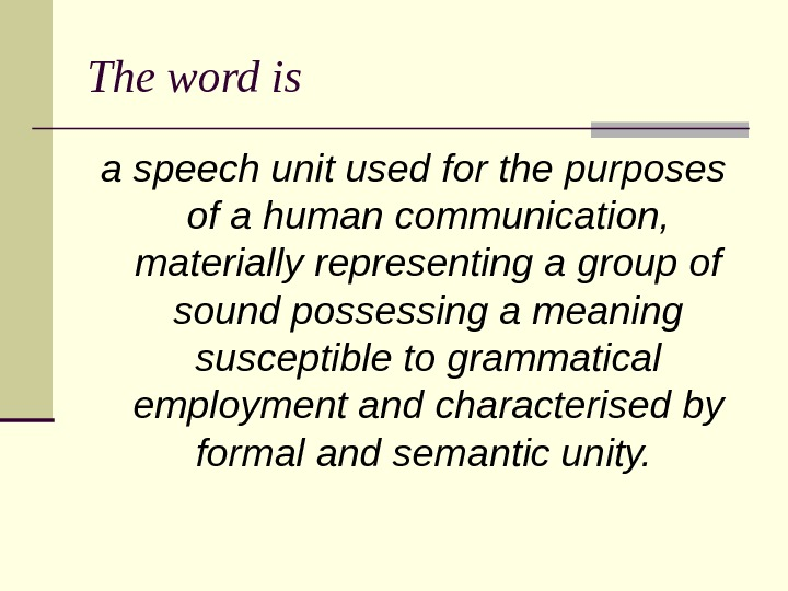 The word is a speech unit used for the purposes of a human communication,  materially