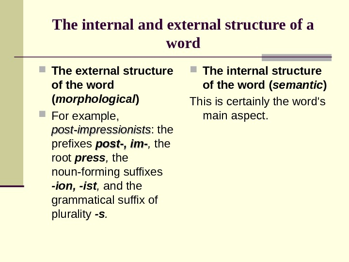 The internal and external structure of a word The external structure of the word ( morphological