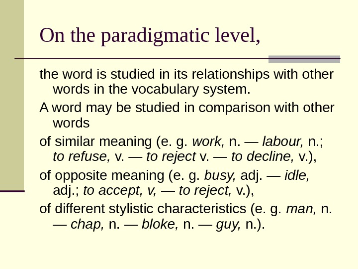 On the paradigmatic level, the word is studied in its relationships with other words in the