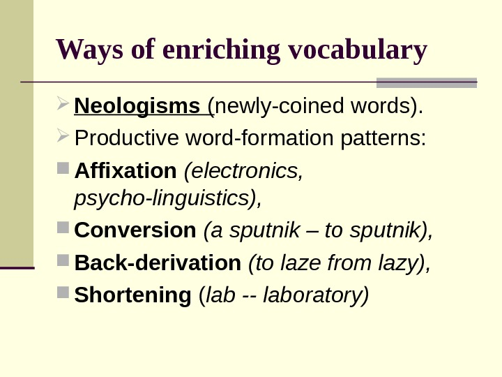 Ways of enriching vocabulary Neologisms ( newly-coined words).  Productive word-formation patterns: Affixation  (electronics,