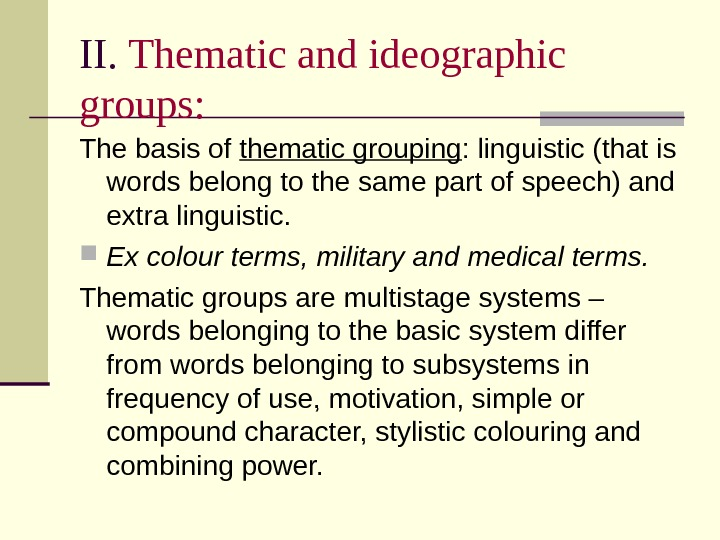 II.  Thematic and ideographic groups: The basis of thematic grouping : linguistic (that is words