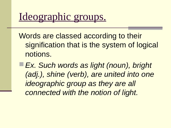 Ideographic groups. Words are classed according to their signification that is the system of logical notions.