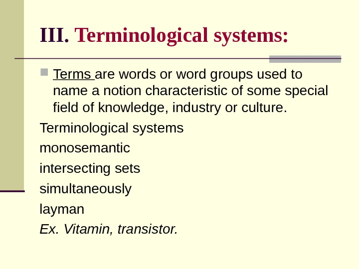 III.  Terminological systems:  Terms are words or word groups used to name a notion