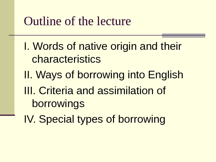 Outline of the lecture I. Words of native origin and their characteristics II. Ways of borrowing