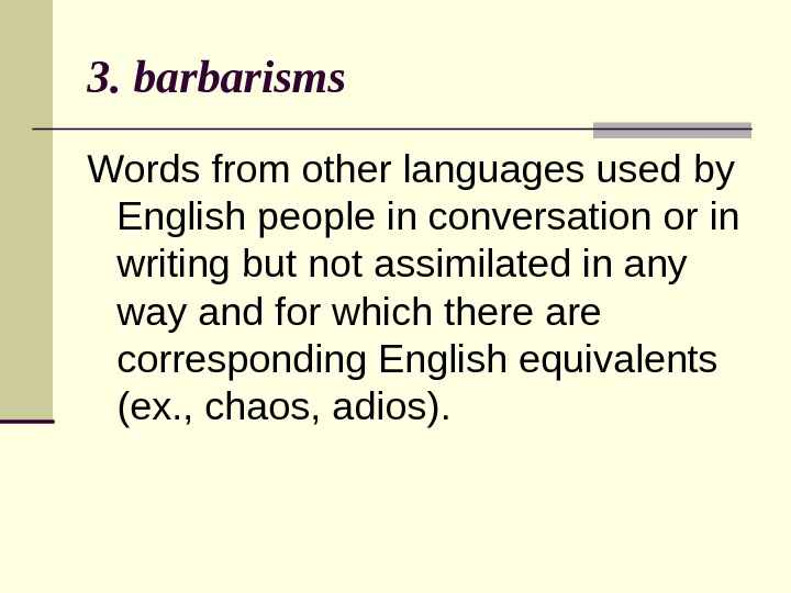 3. barbarisms Words from other languages used by English people in conversation or in writing but