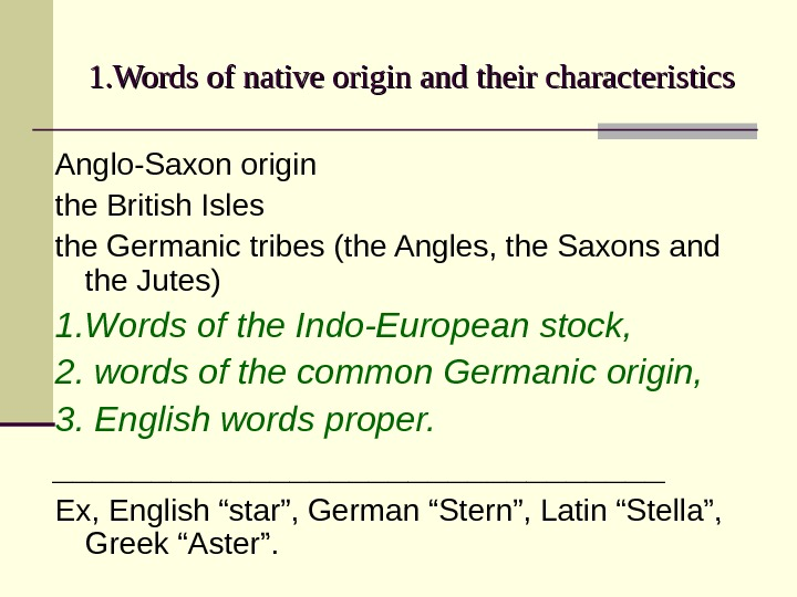 1. 1. Words of native origin and their characteristics Anglo-Saxon origin the British Isles the Germanic