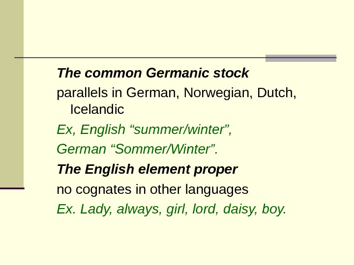 "The common Germanic stock  parallels in German, Norwegian, Dutch,  Icelandic Ex, English ""summer/winter"","