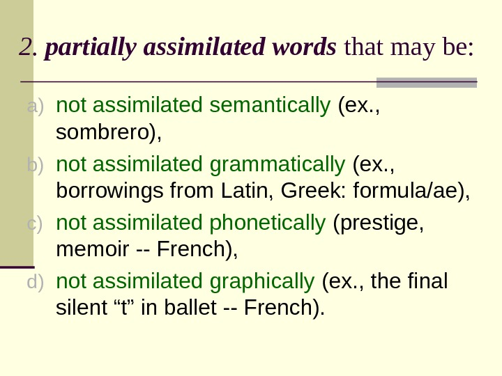 2.  partially assimilated words that may be: a) not assimilated semantically (ex. ,  sombrero),