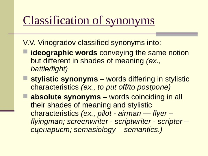 Classification of synonyms V. V. Vinogradov  classified synonyms into:  ideographic words conveying the same