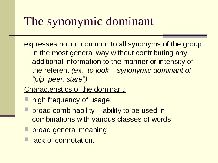 The synonymic dominant expresses notion common to all synonyms of the group in the most general
