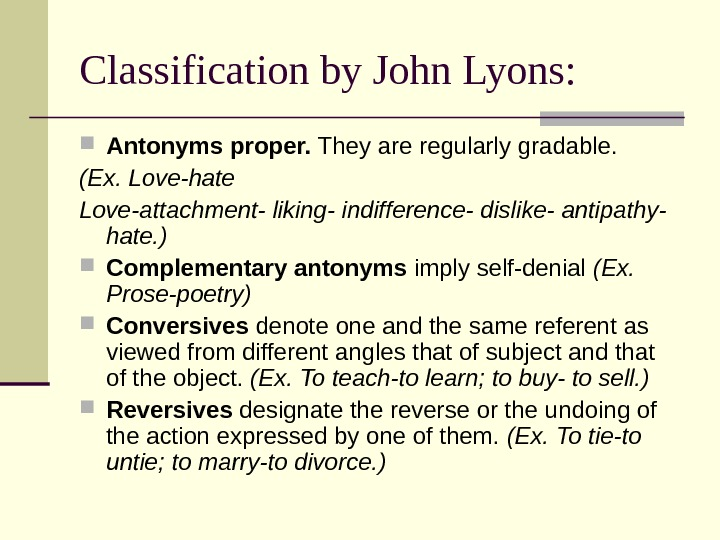 Classification by John Lyons:  Antonyms proper.  They are regularly gradable.  (Ex. Love-hate Love-attachment-