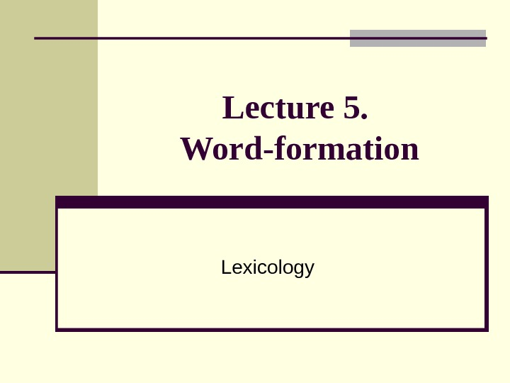 Lecture 5.  Word-formation Lexicology