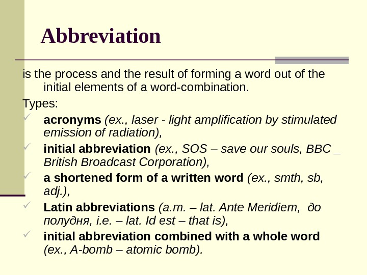 Abbreviation  is the process and the result of forming a word out of the initial
