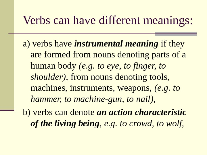 Verbs can have different meanings : a) verbs have instrumental meaning if they are formed from