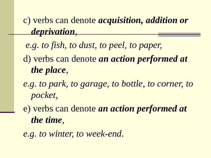 c) verbs can denote acquisition, addition or deprivation ,  e. g. to fish, to dust,