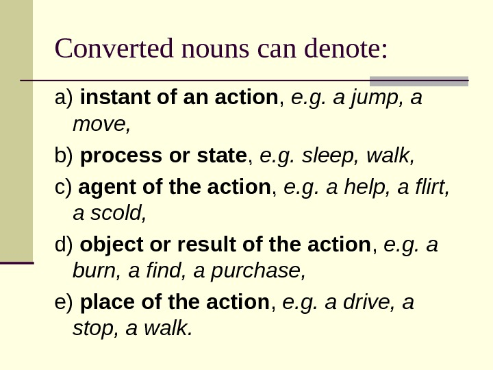 Converted nouns can denote:  a) instant of an action ,  e. g. a jump,