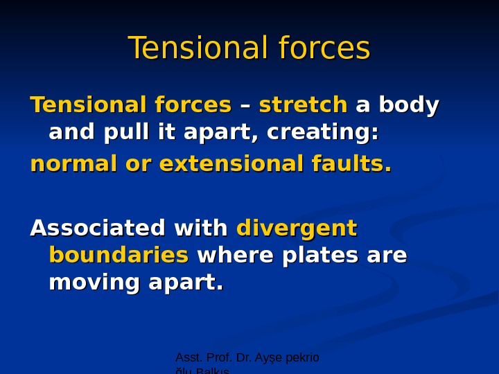 Asst. Prof. Dr. Ayşe pekrio ğlu Balkıs. Tensional forces – – stretch a body and